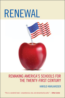 """Renewal: Remaking America's Schools for the 21st Century"" by Harold Kwalwasser. From Rowman & Littlefield"